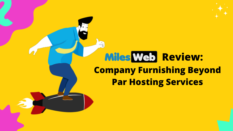 MilesWeb Review: Company Furnishing Beyond Par Hosting Services
